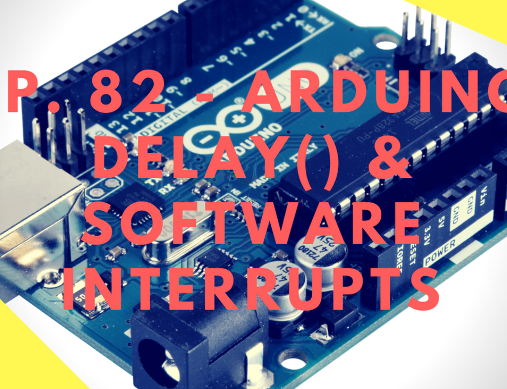 Arduino Delay Function – Tutorial on Software Interrupts, Timer Library & Alternatives to Delay